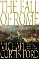 The Fall of Rome: A Novel of a World Lost Ford, Michael Curtis Hardcover