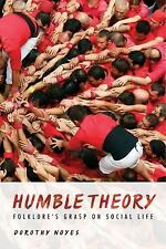 Humble Theory : Folklore's Grasp on Social Life by Dorothy Noyes (2016,...