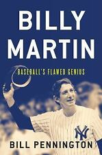 Billy Martin: Baseball's Flawed Genius, Pennington, Bill