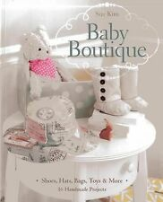 Baby Boutique: 16 Handmade Projects  Shoes, Hats, Bags, Toys & More, Kim, Sue, G