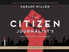 The Citizen Journalist's Photography Handbook: Shooting the World As it Happens,