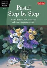 Artist's Library: Pastel Step by Step: Master Basic Skills/Special Tech Painting