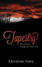 Tapestry : The Divine Design for Your Life by Christine Tracy (2013, Paperback)