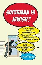 Superman Is Jewish? : How Comic Book Superheroes Came to Serve Truth,...