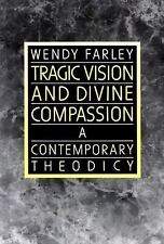 Tragic Vision and Divine Compassion : A Contemporary Theodicy by Wendy Farley...