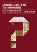 A Doubter's Guide to the Ten Commandments : How, for Better or Worse, Our...