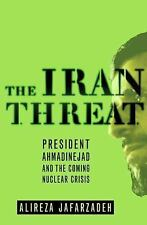 The Iran Threat: President Ahmadinejad and the Coming Nuclear Crisis Jafarzadeh