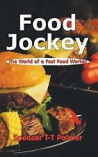 Food Jockey : The World of a Fast Food Worker by Spencer T-T Palmer (2003,...