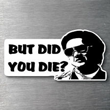 But did you die Sticker Premium quality 7 year vinyl water/fade proof mr chow