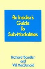 An Insiders Guide to Sub Modalities by Richard Bandler, Will Macdonald