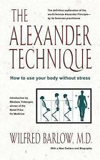Alexander Technique : How to Use Your Body Without Stress by Wilfred Barlow...