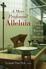 A More Profound Alleluia: Theology And Worship In Harmony (Calvin Institute of C