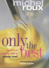 Only the Best - The Art of Cooking with a Master Chef By Michel Roux,Kate White