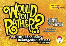 Would You Rather...?: Trippin' Edition: Over 300 Diabolically Deranged-ExLibrary