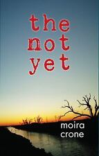 The Not Yet by Moira Crone (2012, Paperback)