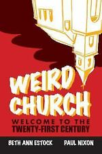 Weird Church : Welcome to the Twenty-First Century by Paul Nixon and Beth Ann...