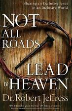 Not All Roads Lead to Heaven : Sharing an Exclusive Jesus in an Inclusive...