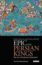 Epic of the Persian Kings : The Shahnameh of Ferdowsi by Barbara Brend and C....