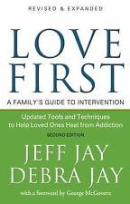 Love First : A Family's Guide to Intervention by Jeff Jay (2008, Paperback,...