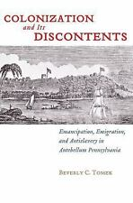 Colonization and Its Discontents: Emancipation, Emigration, and Antislavery in A