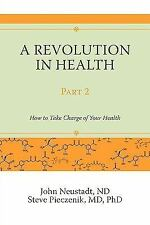 A Revolution in Health Part 2: How to Take Charge of Your Health by Neustadt, J