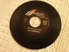 SUE THOMPSON JAMES HOLD THE LADDER STEADY/MY HERO HICKORY 1183