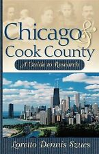 Chicago and Cook County: A Guide to Research by Szucs, Loretto Dennis