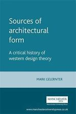 Sources of Architectural Form : A Critical History of Western Design Theory