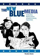 The New Blue Media : How Michael Moore, MoveOn.org, Jon Stewart and Company...