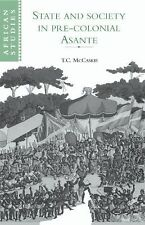 African Studies: State and Society in Pre-Colonial Asante 79 by T. C....