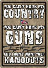 """17"""" X 12"""" TIN SIGN YOU CAN'T HAVE MY COUNTRY MY GUNS I DON'T WANT METAL SIGN NEW"""
