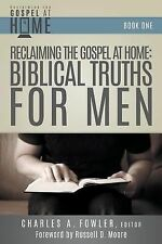 Reclaiming the Gospel : Biblical Truths for Men by Charles Fowler (2013,...