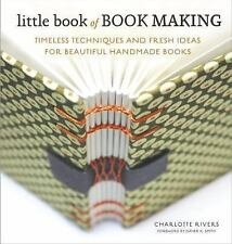 Little Book of Book Making : Timeless Techniques and Fresh Ideas for...
