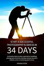 Start a Successful Photography Business in 34 Days : Actionable Steps to Plan...