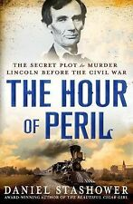 The Hour of Peril : The Secret Plot to Murder Lincoln Before the Civil War by...