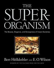The Superorganism: The Beauty, Elegance, and Strangeness of Insect Societies ...