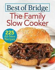 Best of Bridge: Best of Bridge the Family Slow Cooker : 225 All-New Recipes...