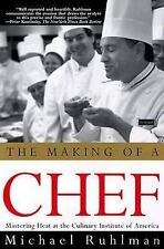 The Making of a Chef: Mastering Heat at the Culinary Institute, Michael Ruhlman,