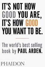 It's Not How Good You Are, It's How Good You Want to Be: The world's best sell..