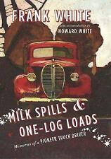 Milk Spills and One-Log Loads : Memories of a Pioneer Truck Driver by Frank...