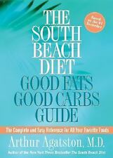 The South Beach Diet Good Fats Good Carbs Guide : The Complet and Easy Reference