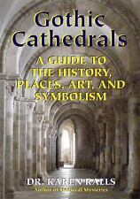Gothic Cathedrals : A Guide to the History, Places, Art, and Symbolism by...