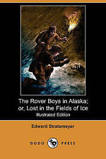 The Rover Boys in Alaska; Or, Lost in the Fields of Ice (Illustrated Edition) (