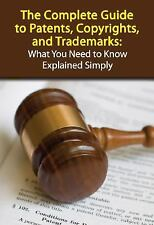 The Complete Guide to Patents, Copyrights, and Trademarks: What You Need to Know
