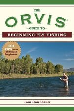 The Orvis Guide to Beginning Fly Fishing: 101 Tips for the Absolute Beginner (Or