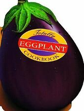 Totally Eggplant Cookbook Totally Cookbooks