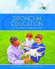 Drones in Education : Let Your Students' Imaginations Soar by Chris Carnahan,...