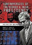 Controversies of the George W. Bush Presidency: Pro and Con Documents-ExLibrary