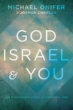 God, Israel and You : The Scandalous Story of a Faithful God by Michael...