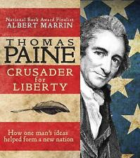 Thomas Paine : Crusader for Liberty: How One Man's Ideas Helped Form a New...